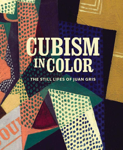 Cubism in Color: The Still Lifes of Juan Gris