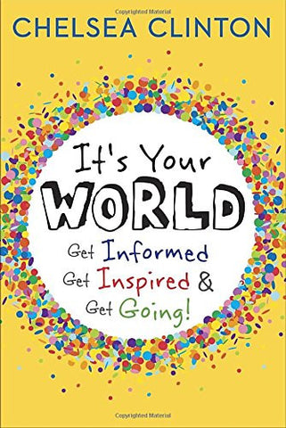 It's Your World: Get Informed, Get Inspired & Get Going! *Signed*