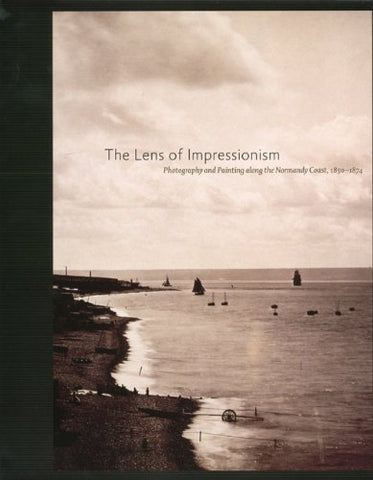 The Lens of Impressionism: Photography and Painting Along the Normandy Coast, 1850-1874