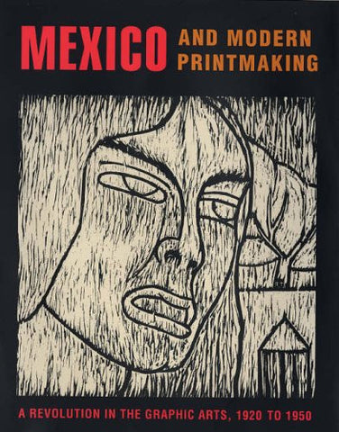 Mexico and Modern Printmaking: A Revolution in the Graphic Arts, 1920 to 1950