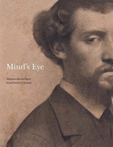Mind's Eye: Masterworks on Paper from David to Cézanne