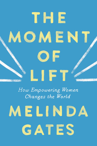 The Moment of Lift: How Empowering Women Changes the World *Signed*