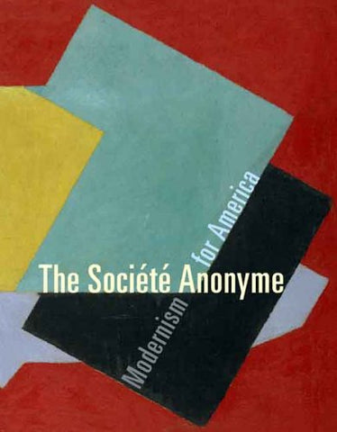 The Société Anonyme: Modernism for America