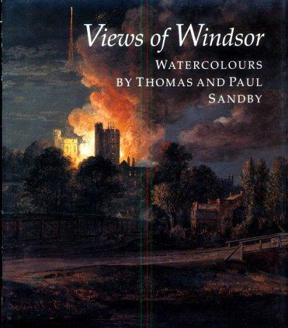 Views of Windsor: Watercolours by Thomas and Paul Sandby from the collection of Her Majesty Queen Elizabeth II