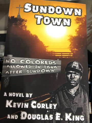 """Sundown Town"" A Novel By Kevin Corley and Douglas E. King"