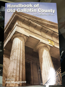 Handbook of Old Gallatin County and Southern Illinois edited by Jon Musgrave