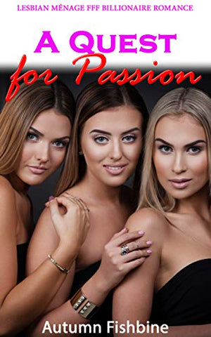 A Quest for Passion: Lesbian Ménage FFF Billionaire Romance