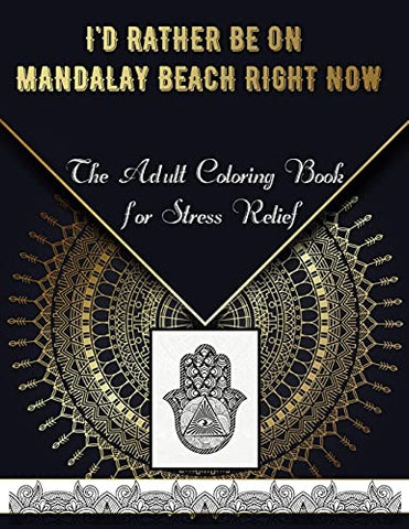 I'd Rather Be on Mandalay Beach Right Now: The Adult Coloring Book for Stress Relief