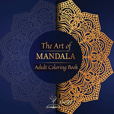 The Art of Mandala: An Adult Coloring Book Featuring 72 of the World's Most Beautiful Mandalas for Stress Relief and Relaxation, Featuring Beautiful Mandalas Designed to Soothe the Soul