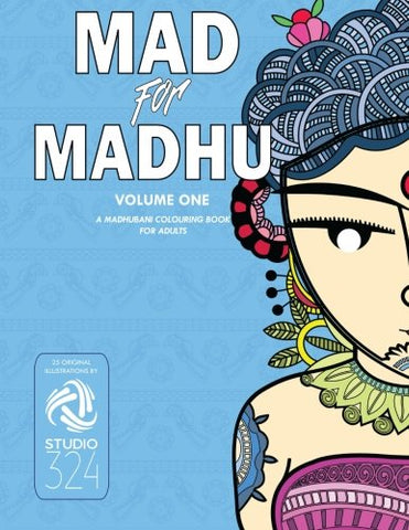 Mad for Madhu - Volume 1: A Madhubani Colouring Book for Adults