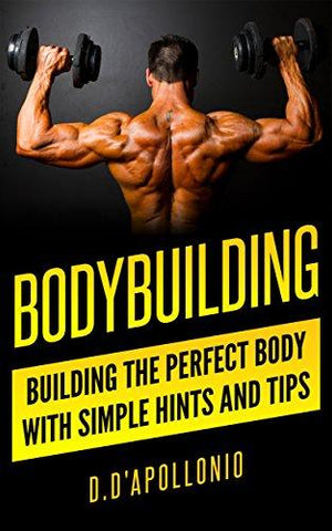 Bodybuilding: Building the perfect Body With Simple Hints and Tips (muscle, fitness, mass gain, lose weight, body building for beginners, lose fat book, fitness training Book 1)-eBooks-Helmet Don-Helmetdon