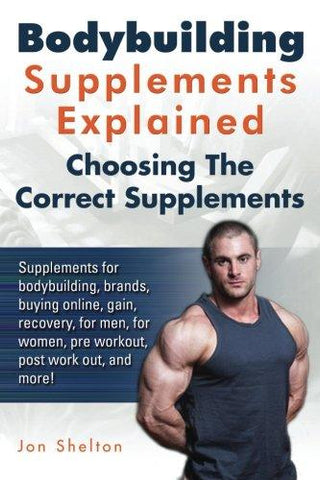 Bodybuilding Supplements Explained: Supplements for Bodybuilding, Brands, Buying Online, Gain, Recovery, for Men, for Women, Pre Workout, Post Work Out, and More! Choosing the Correct Supplements.-Book-imusti-Helmetdon