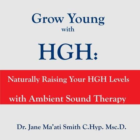 Grow Young with HGH: Naturally Raising Your HGH Levels with Ambient Sound Therapy-Music-SubliminalSelfHypnosis.com-Helmetdon