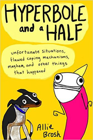 Hyperbole and a Half: Unfortunate Situations, Flawed Coping Mechanisms, Mayhem, and Other Things That Happened-Books-TBHPD-Helmetdon
