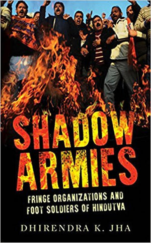 Shadow Armies: Fringe Organizations and Foot Soldiers of Hindutva-Books-TBHPD-Helmetdon