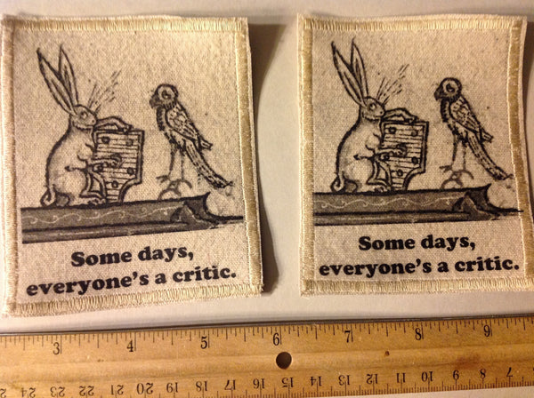 Cotton Canvas Handmade Sew-On Patch --Some Days Everyone's A Critic - Antika Nueva