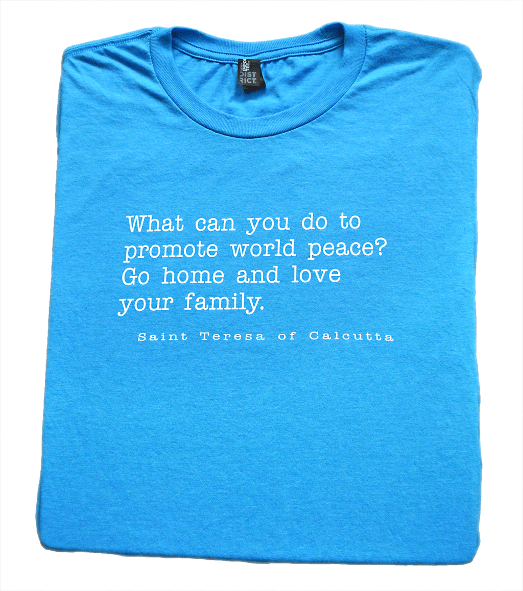 Love Your Family - Saint Teresa of Calcutta T Shirt  © - That One Sheep