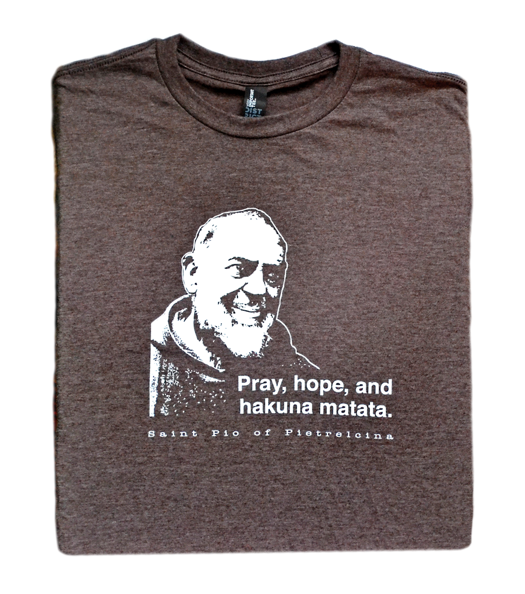 Hakuna Matata - St. Padre Pio T Shirt  © - That One Sheep