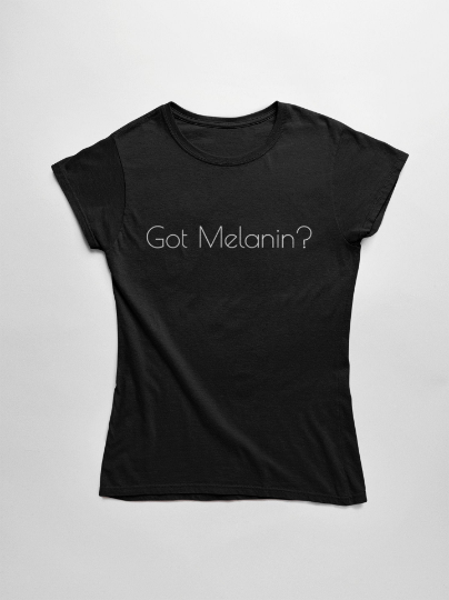 Got Melanin? Statement T-Shirt Crew Neck - Made in NYC