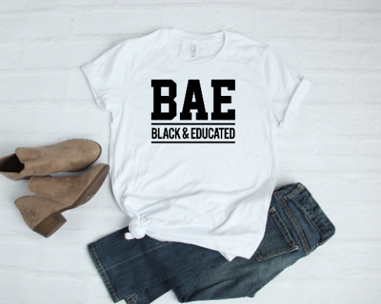 Black and Educated BAE Tshirt Made in NYC