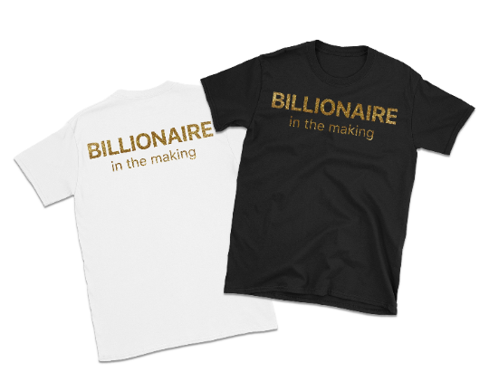 Billionaire in the Making Statement T-Shirt: Gold Font - Crew Neck