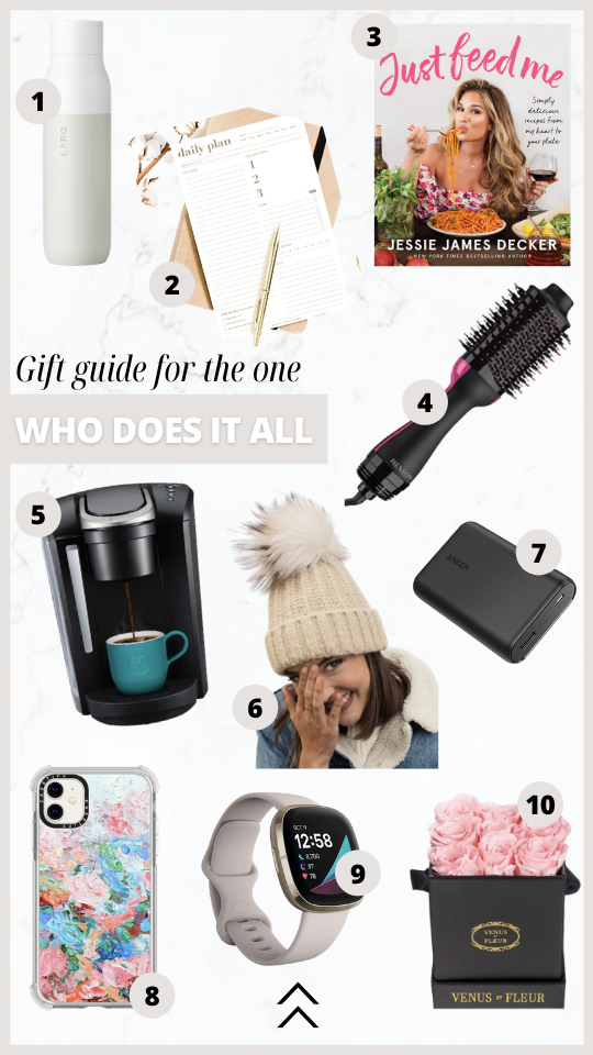 Know somebody who does it all for everyone? Always on the Go? These gifts will help them out! LARQ water bottle, cookbook, planner, revlon hair dryer, coffee maker, Kyi Kyi beanie, portable charger, phone case, fitbit, venus et fleur eternal roses