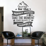 Dont Wait for the Perfect Moment Wall Sticker