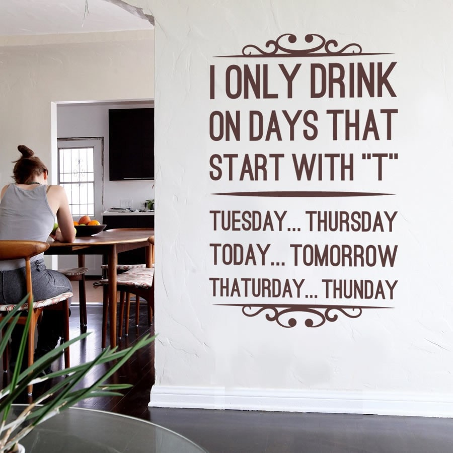 I Only Drink On Days That Start With T Wall Sticker - Wall Chick