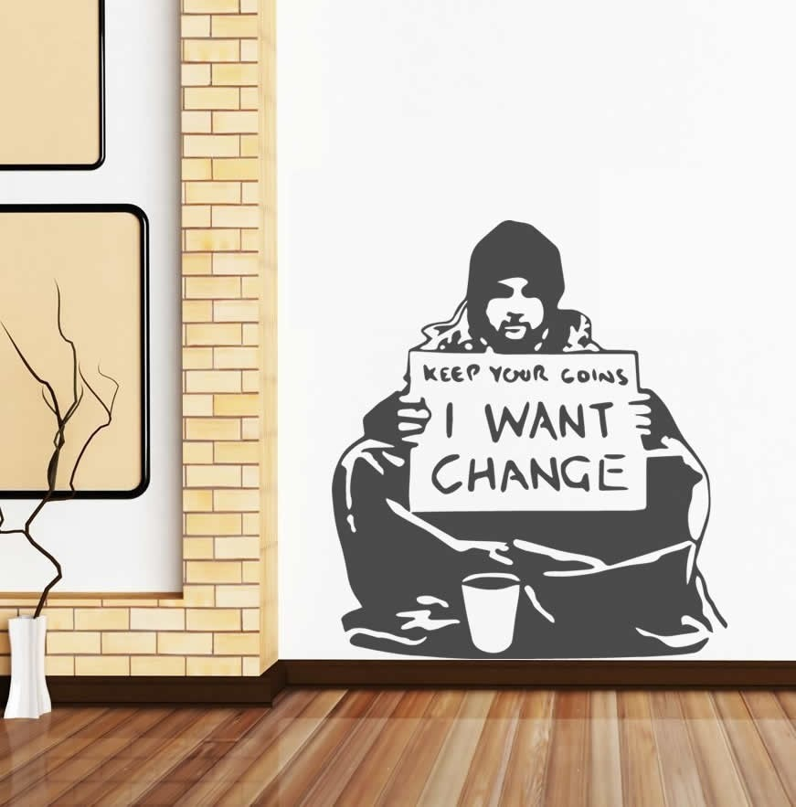 Banksy - I Want Change Wall Sticker Wall Sticker - Wall Chick