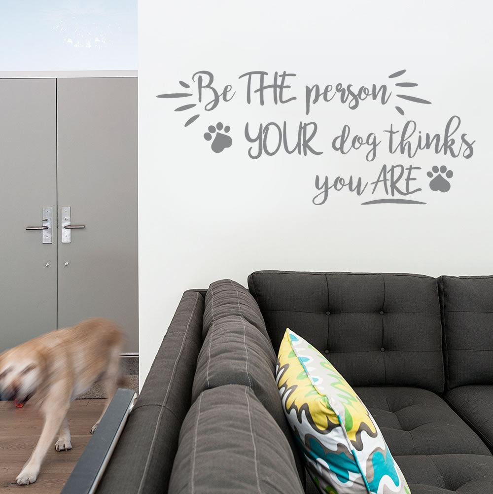 Be The Person Your Dog Thinks You Are Wall Sticker