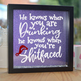 He Knows When You Are Drinking Glitter Frame