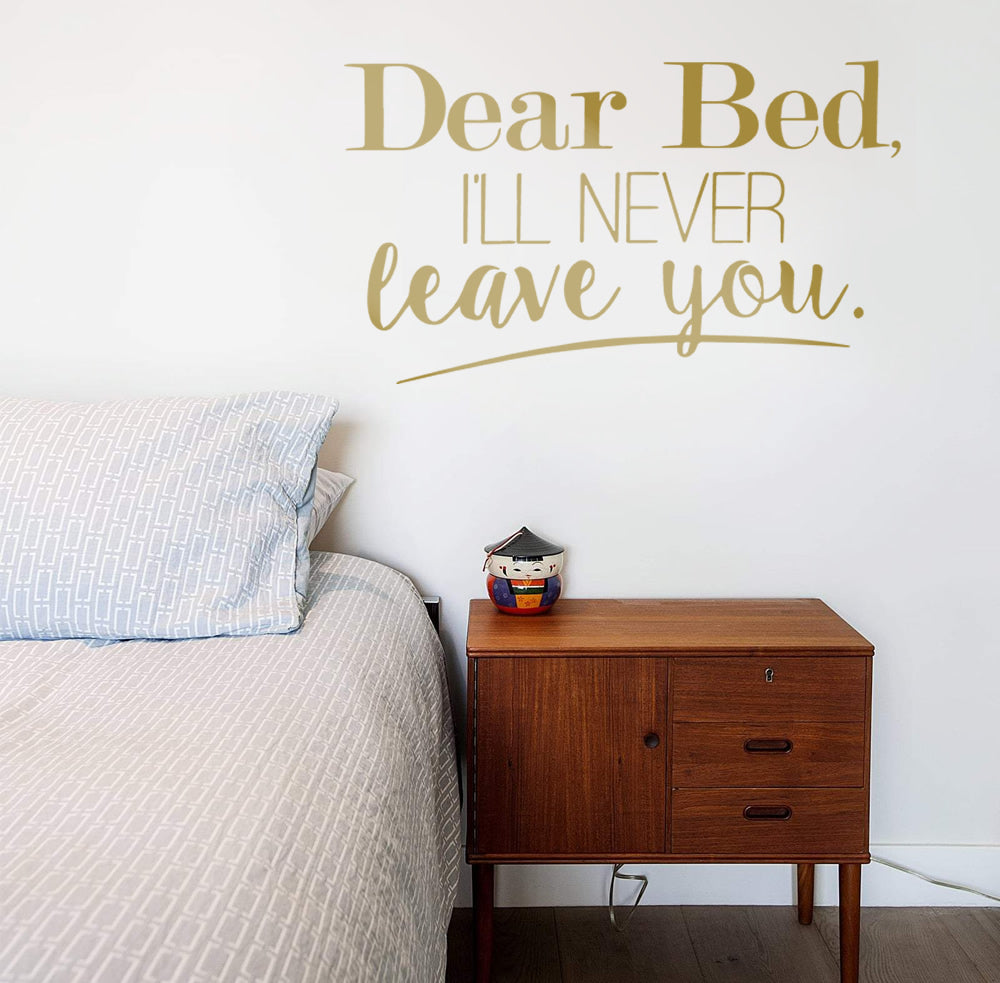 Dear Bed I'll Never Leave You Wall Sticker