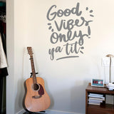 Good Vibes Only Ya Tit Wall Sticker