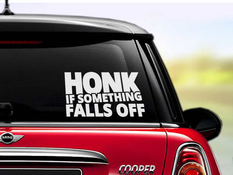 Honk If Something Falls Off Car Sticker