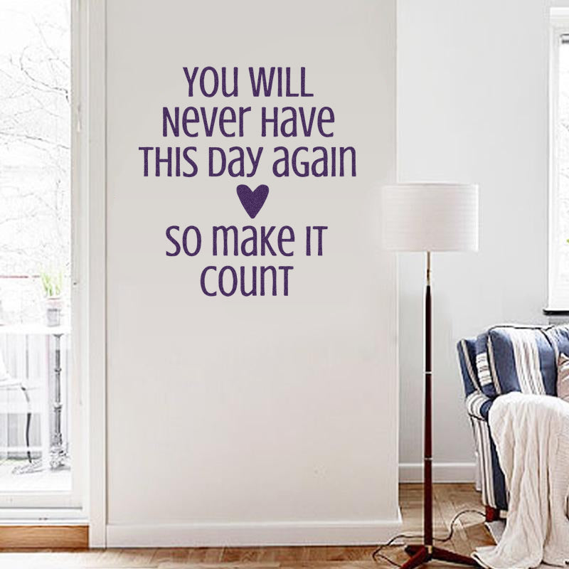 You will never have this day again wall sticker