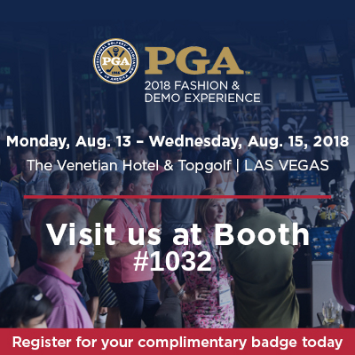 UPDATE: Join us at the PGA Fashion and Demo Experience - BOOTH #1024 - Vegas Aug 13-15
