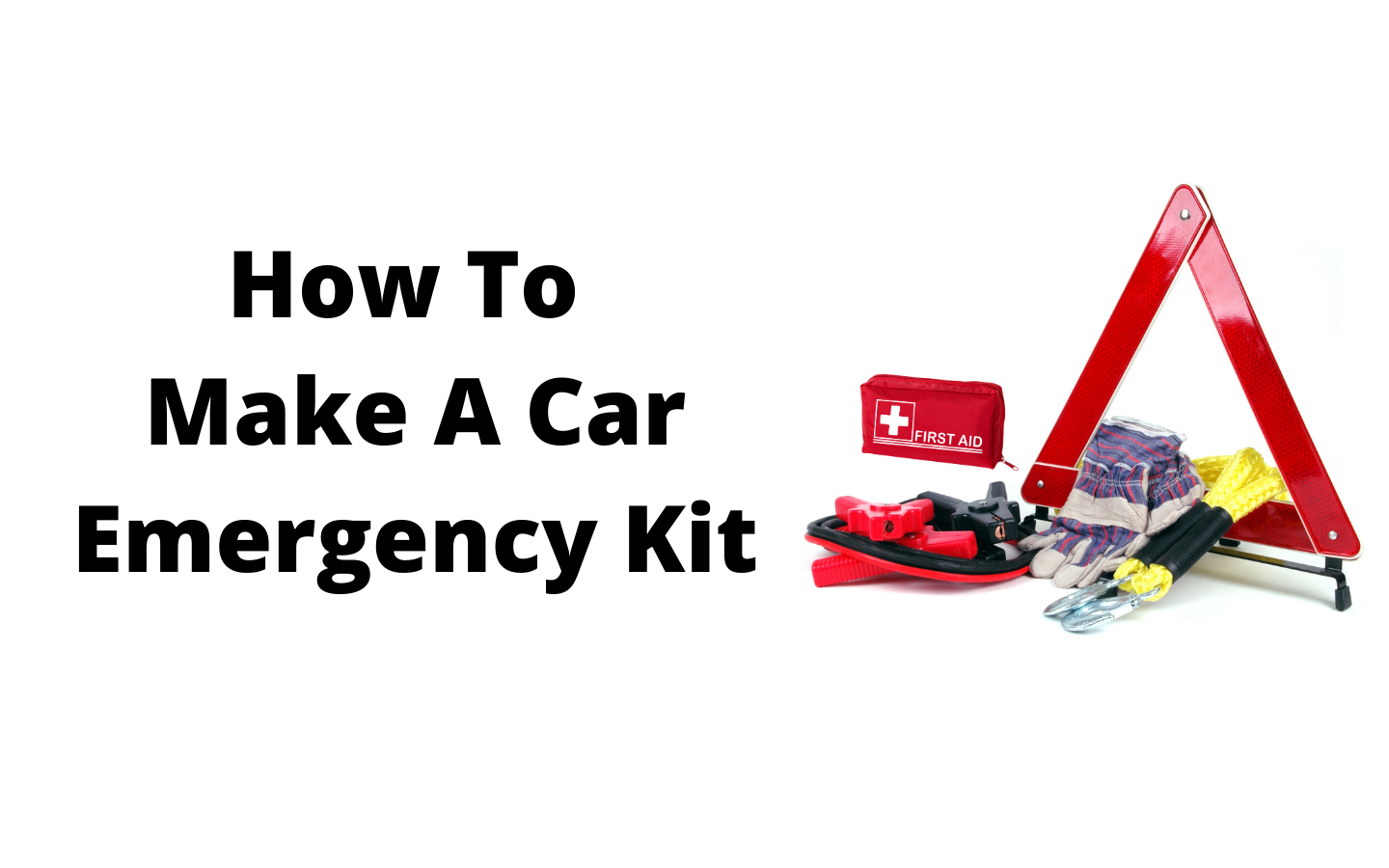 car emergency kit list  How To Make The Best Kit For You