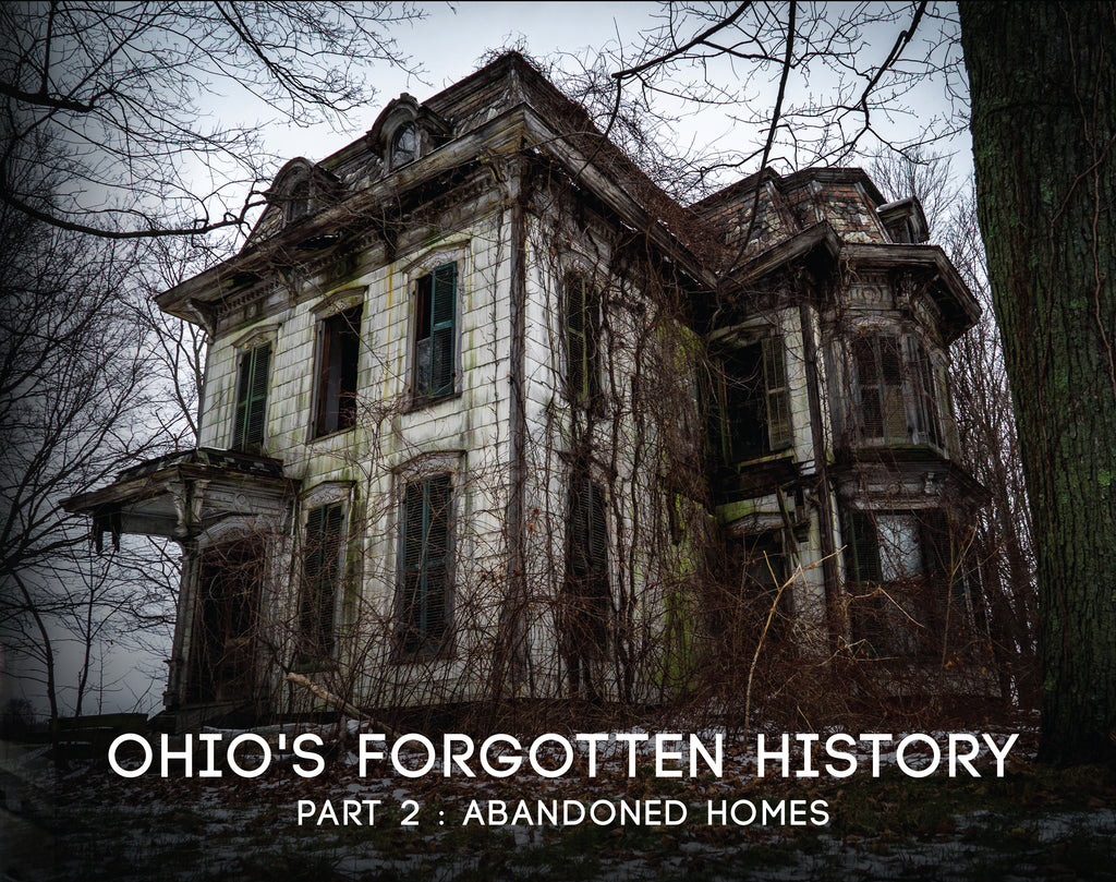 Ohio's Forgotten History Part 2 - Abandoned Homes (on backorder)
