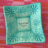 "Dipping Dish - ""Let it be"" - Turquoise"