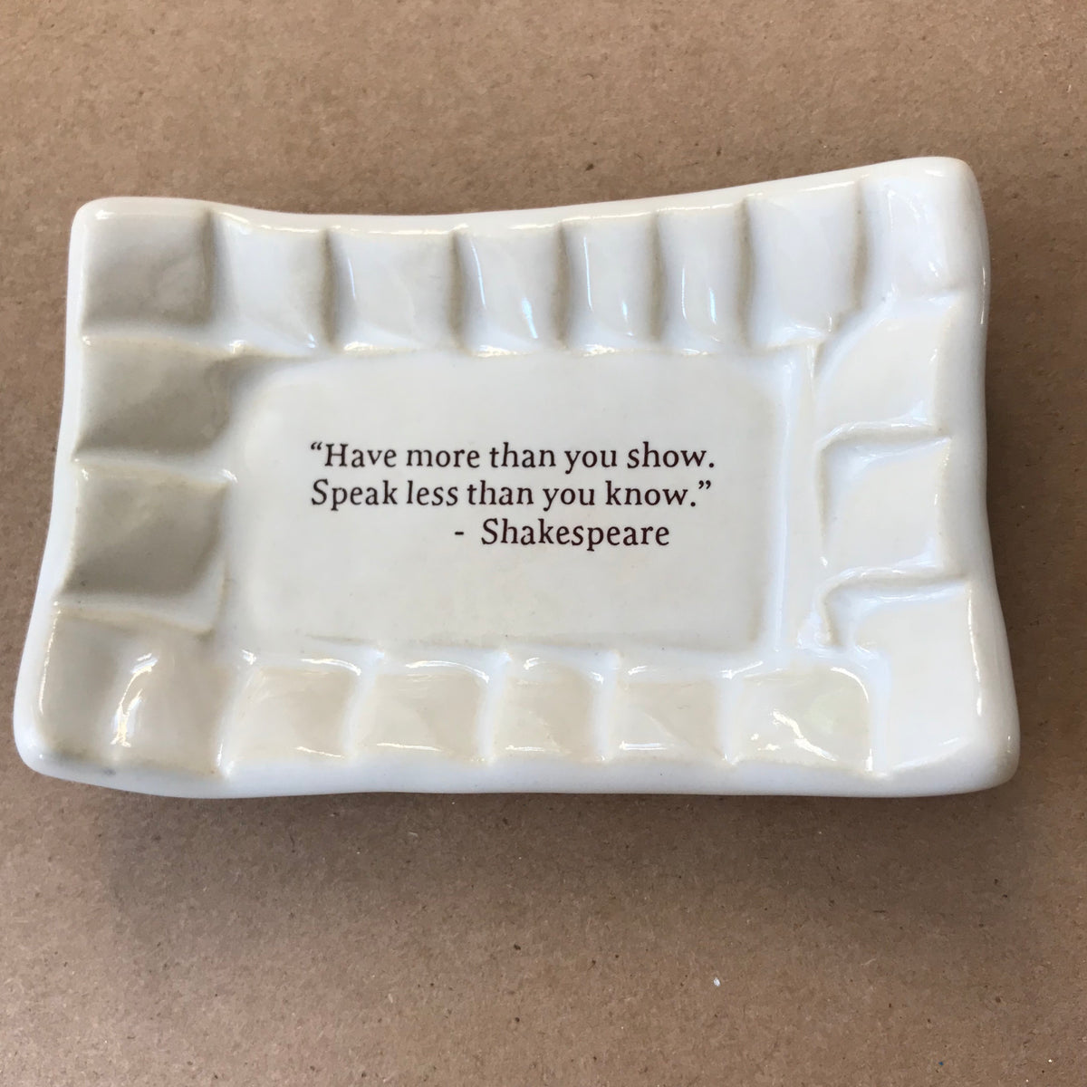 "Quotes Dish - ""Have more than you show"" - Shakespeare"