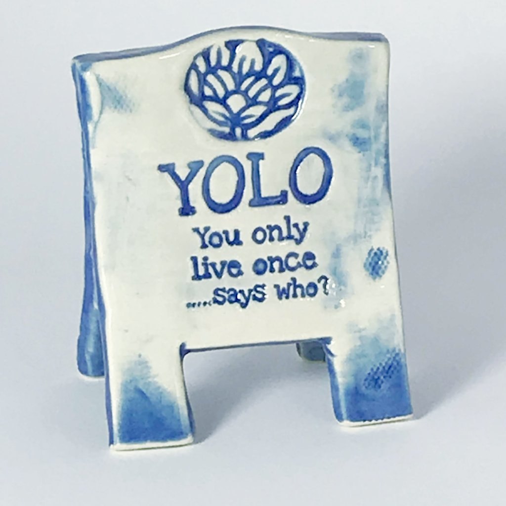 You only live once (YOLO) ceramics sign by Lorraine Oerth