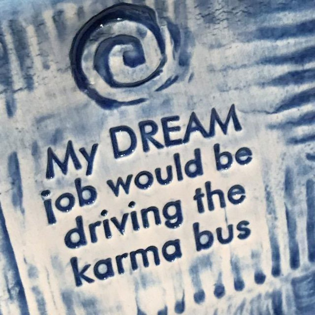 My dream job would be driving the karma bus.  From Lorraine Oerth Studio.