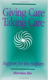 Giving Care, Taking Care: Support for the Helpers BOOK
