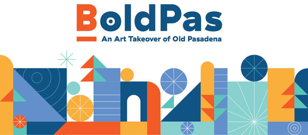 BoldPas: An Art Takeover of Old Pasadena on MAY 12, 2018
