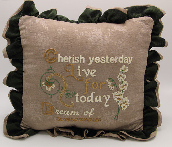 Embroidered Pillow - Cherish yesterday, Live for today, Dream of tomorrow