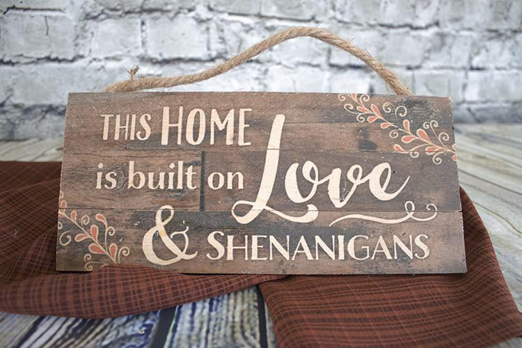 This Home is Built on Love & Shenanigans Sign