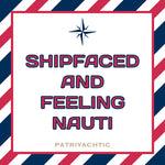 Shipfaced and Feeling Nauti T-Shirt