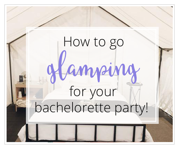 How to go glamping for your bachelorette party!