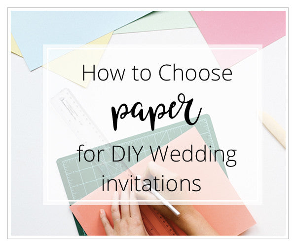 How to choose paper for your DIY wedding invitations