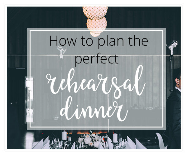 How to plan the perfect rehearsal dinner